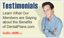 Customer Testimonials - Learn What Our Members are Saying about the Benefits of DentalPlans.com